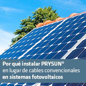Por qué instalar PRYSUN® en lugar de cables convencionales en sistemas fotovoltaicos